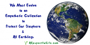 volve to an Empathetic Civilization to Protect Biosphere Earthlings