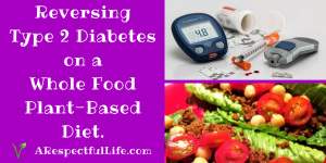 Reversing Type 2 Diabetes on a Whole Food Plant-Based Diet.