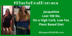 Jacqueline Lost 100 lbs. On a High Carb, Low Fat, Plant Based Diet