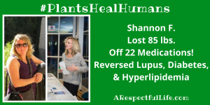 Shannon F.Lost 85 lbs.Off 22 Medications!reversed Lupus_Diabetes_hyperlipidemia