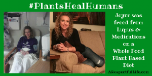Freed from Lupus and Medications on a Whole Food Plant Based vegan Diet