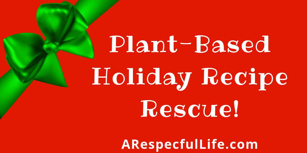 Plant Based Holiday Recipe Rescue